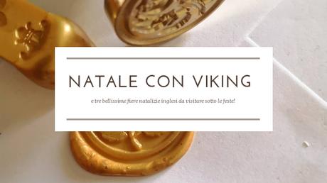 Natale con Viking | & Tre Bellissime Fiere Natalizie Inglesi!