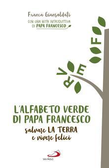 L' alfabeto verde di papa Francesco. Salvare la terra e essere felici - Franca Giansoldati - ebook