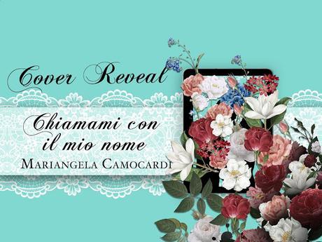 Cover Reveal - CHIAMAMI CON IL MIO NOME di Mariangela Camocardi