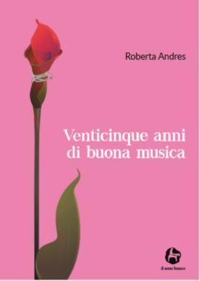 Segnalazione - VENTICINQUE ANNI DI BUONA MUSICA di Roberta Andres