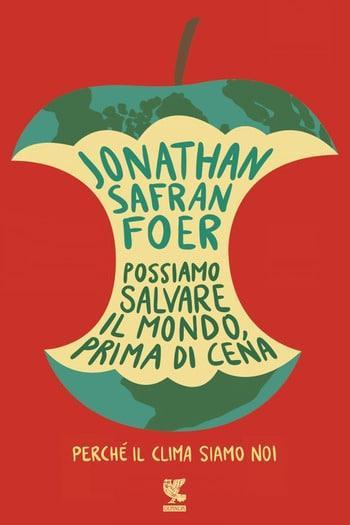 Recensione di Possiamo salvare il mondo prima di cena di Jonathan Safran Foer