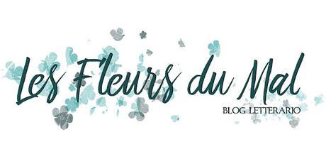 Conosci il Blog...  Les Fleurs du Mal