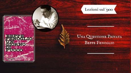 » Lezioni sul '900: Una questione privata di Beppe Fenoglio – Recensione