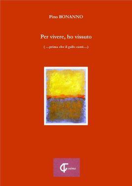 Libri:Pino BONANNO, Per vivere, ho vissuto (… prima che il gallo canti …)