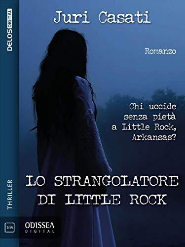 #Segnala-dì Lo strangolatore di little rock di Juri Casati