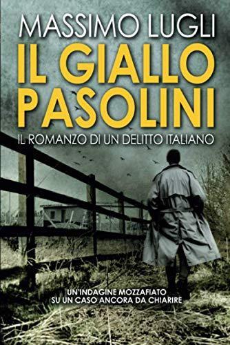 Il Giallo Pasolini. Il romanzo di un delitto italiano – Massimo Lugli