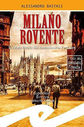 Milano rovente: L'estate feroce del commissario Ferrazza – Alessandro Bastasi