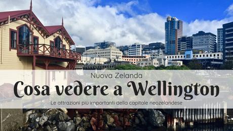 Cosa vedere a Wellington, Nuova Zelanda