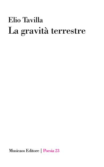 """Tre poesie di Elio Tavilla, da""""La gravità terrestre"""" (Musicaos, Poesia, 23) in uscita ad aprile 2020"""