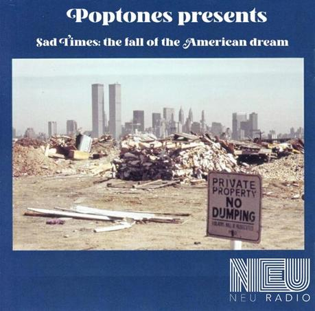 Poptones presents: Sad Times, the fall of the American Dream