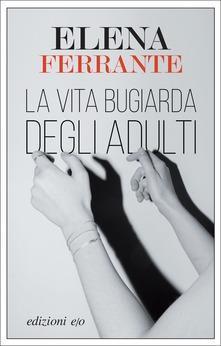 Elena Ferrante: La vita bugiarda degli adulti