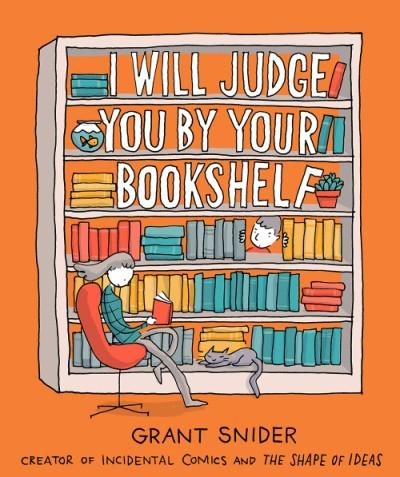 Grant Snider: I Will Judge You By Your Bookshelf