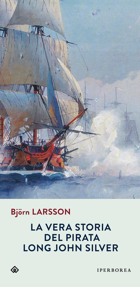 Iperborea - La vera storia del pirata Long John Silver - Björn Larsson