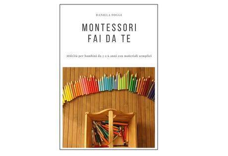 Montessori fai da te: attività per bambini da 2 a 6 anni