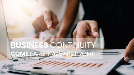 Farsi trovare pronti per garantire la Business Continuity