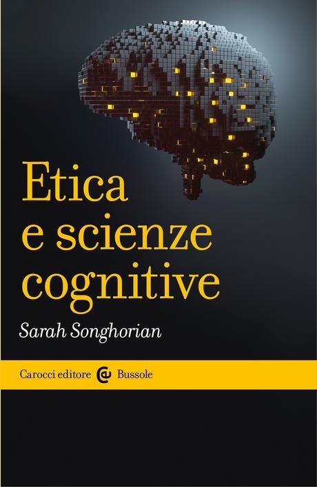 SarahSonghorian, Etica e scienze cognitive, Carocci editore, 2020. Indice del libro
