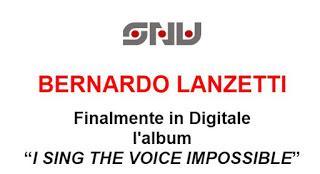 BERNARDO LANZETTI digitale finalmente l'album SING VOICE IMPOSSIBLE