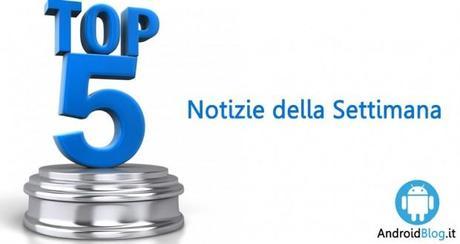 Top 5 Settimana 22 2020: i migliori articoli di Androidblog