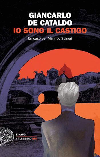 Io sono il castigo: Giancarlo De Cataldo racconta un caso di Manrico Spinori