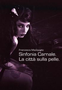 Sinfonia Carnale. La città sulla pelle, di Francesca Mazzucato, e-book (Damster). Intervento di Nunzio Festa