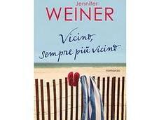 """""""Vicino, sempre vicino"""" Jennifer Weiner: ricostruirsi vita dopo tutto crollato addosso"""