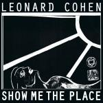 Leonard Cohen | Show Me The Place