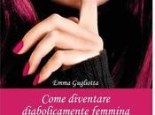 """""""Come diventare diabolicamente femmina"""" Emma Gugliotta"""