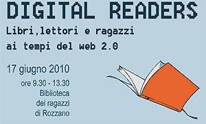 Agenda: DIGITAL READERS libri, lettori e ragazzi ai tempi del web 2.0 Rozzano(Mi), 17 Giugno 2010
