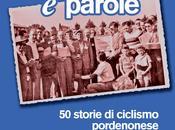 Pedali parole storie ciclismo pordenonese