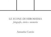 """icone Hiroshima. Fotografie, storia memoria"""" Annarita Curcio"""